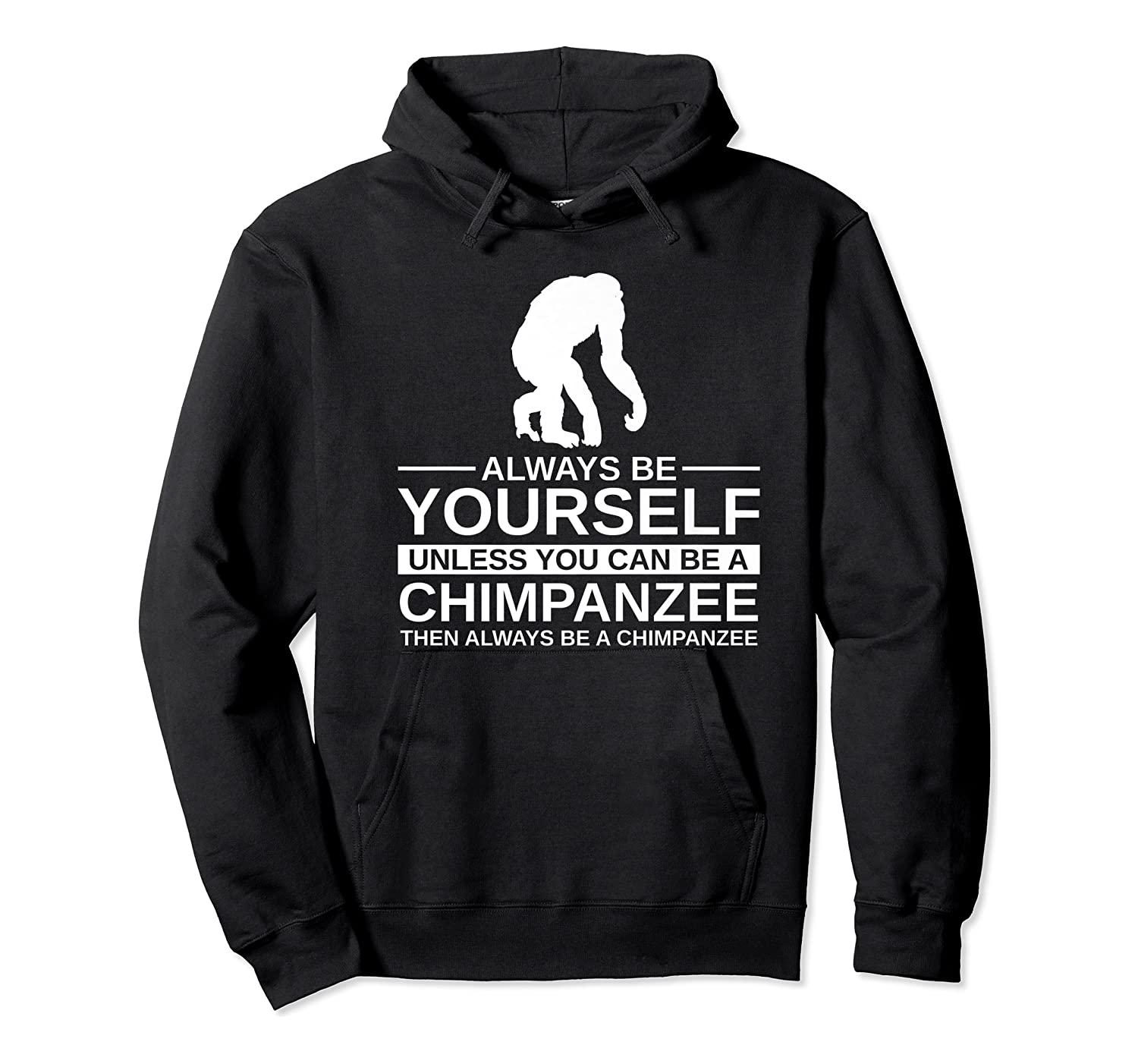 Always Be Yourself Chimpanzee Gift For Monkey Ape Premium T-shirt Unisex Pullover Hoodie