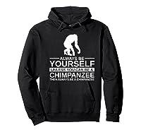 Always Be Yourself Chimpanzee Gift For Monkey Ape Premium T-shirt Hoodie Black