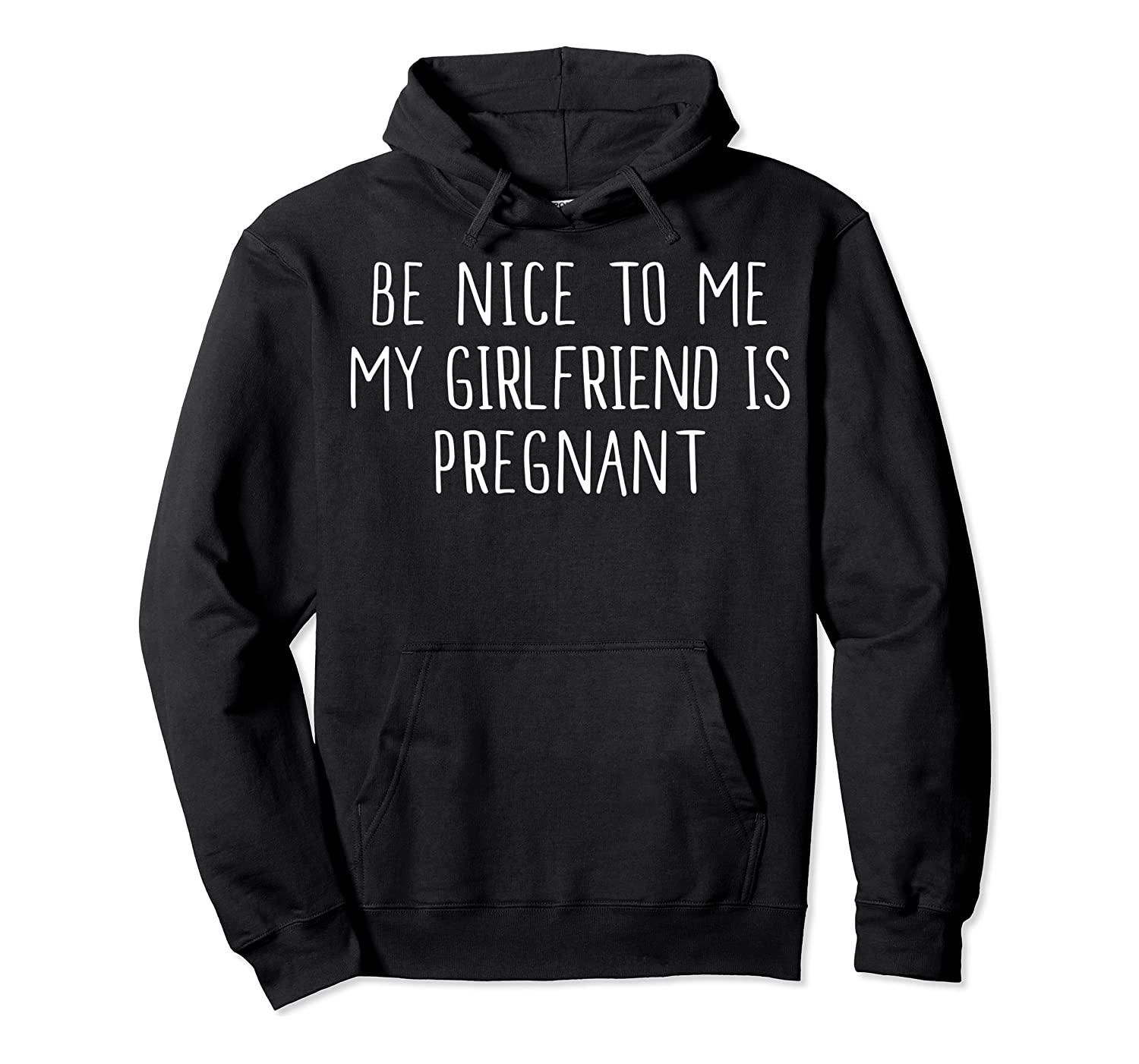 Funny Be Nice To Me My Girlfriend Is Pregnan Shirts Unisex Pullover Hoodie