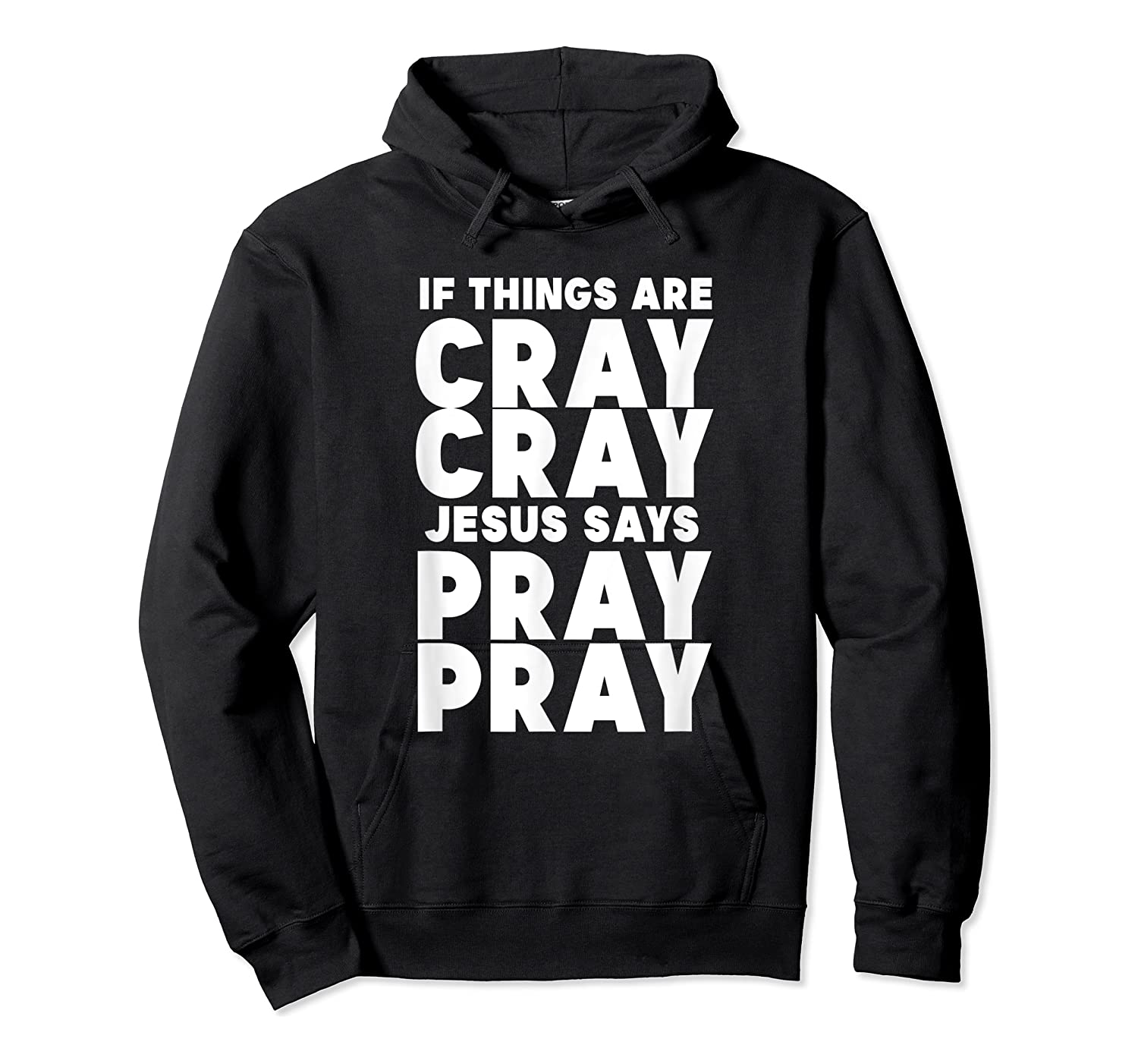 Funny If Things Are Cray Cray Jesus Says Pray Pray Shirts Unisex Pullover Hoodie
