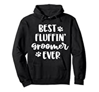 Funny Dog Grooming Gift Best Fluffin' Groomer Ever Shirts Hoodie Black