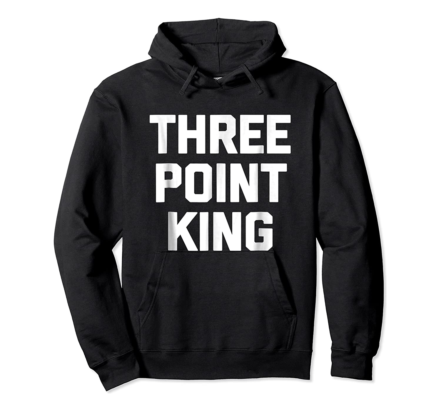 Three Point King T-shirt Funny Saying Basketball Humor Cool Unisex Pullover Hoodie