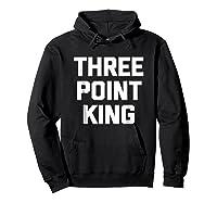 Three Point King T-shirt Funny Saying Basketball Humor Cool Hoodie Black