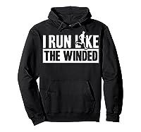 I Run Like The Winded Shirts Hoodie Black