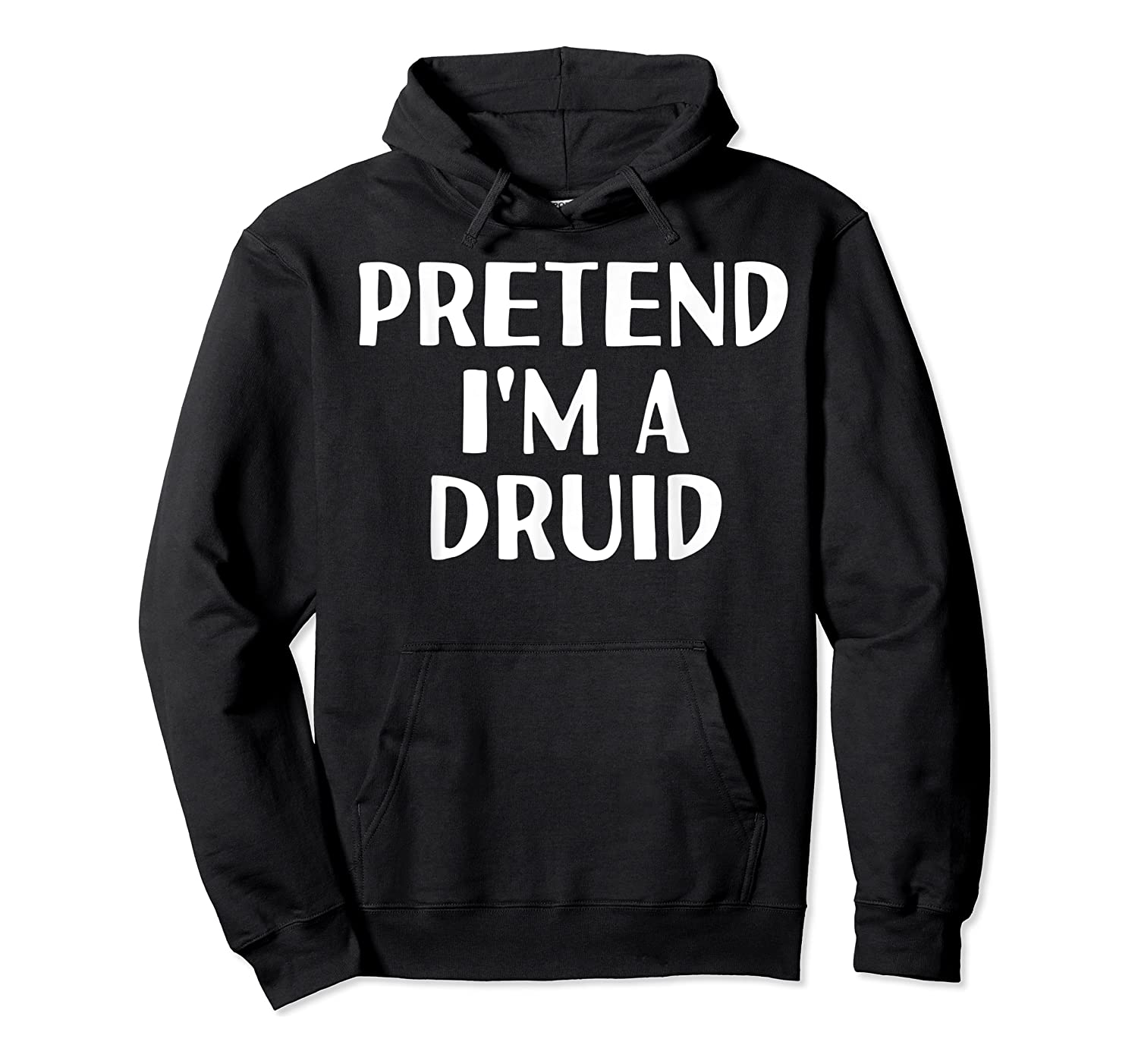 I'm A Druid Funny Halloween Diy Costume Shirts Unisex Pullover Hoodie