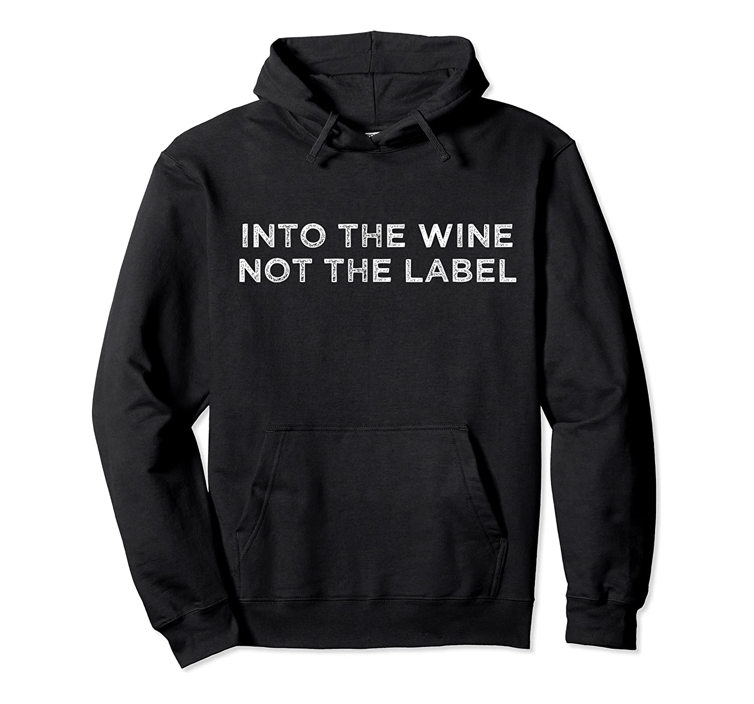 Into The Wine Not The Label T-shirt Unisex Pullover Hoodie