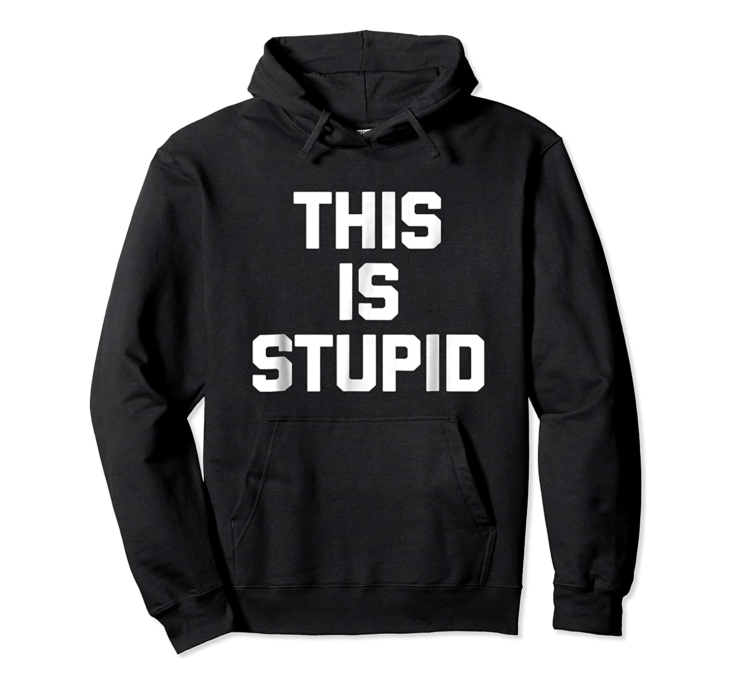 This Is Stupid Funny Saying Sarcastic Novelty Humor Shirts Unisex Pullover Hoodie