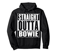 Straight Outta Bowie Shirts Hoodie Black