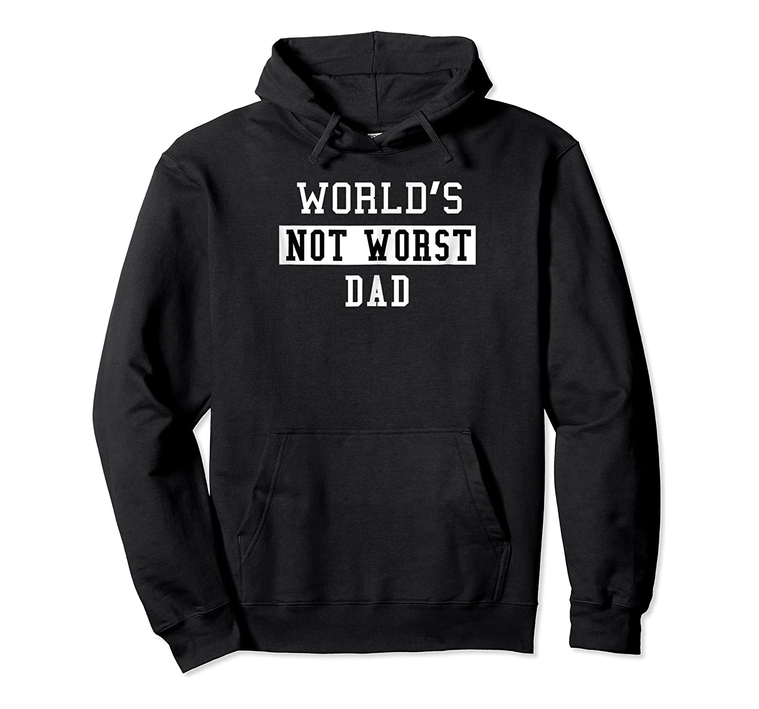 Worlds Not Worst Dad Funny Fathers T-shirt Gift Unisex Pullover Hoodie