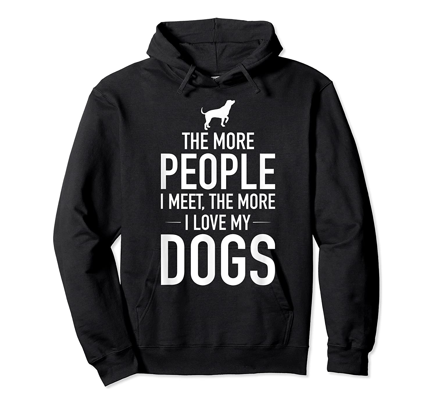 The More People I Meet The More I Love My Dogs, Funny, Gift Shirts Unisex Pullover Hoodie