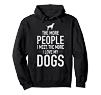 The More People I Meet The More I Love My Dogs, Funny, Gift Shirts Hoodie Black