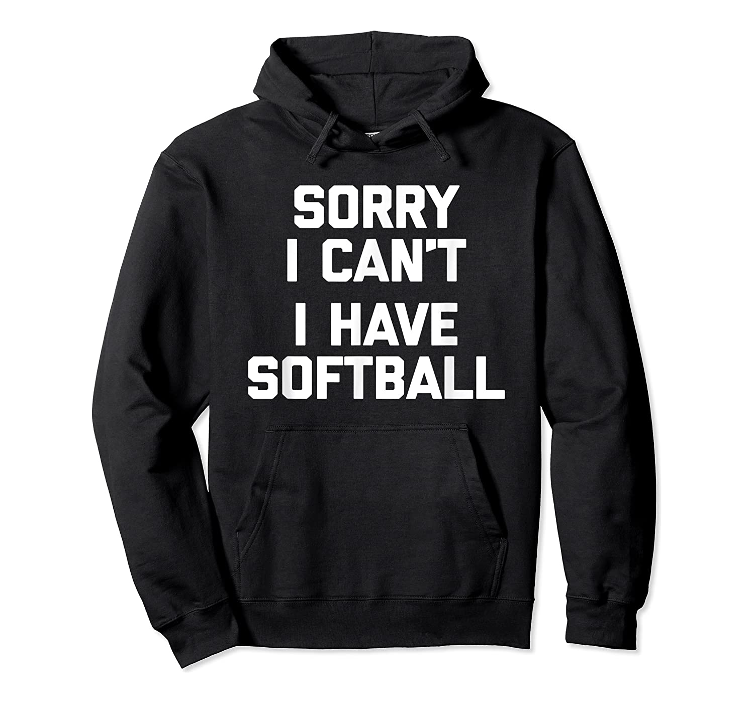 Sorry I Can't, I Have Softball Funny Saying Novelty Shirts Unisex Pullover Hoodie
