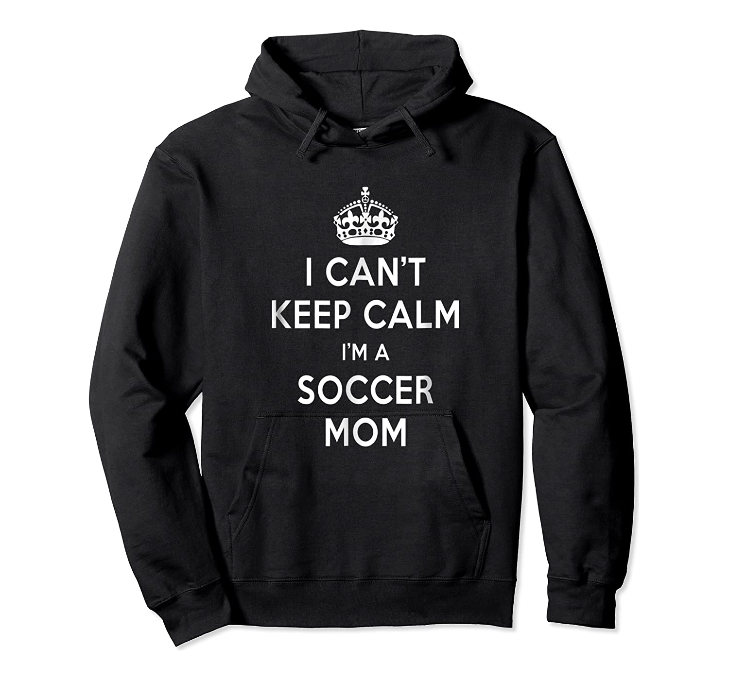 Can't Keep Calm 'm A Soccer Mom Shirts Unisex Pullover Hoodie