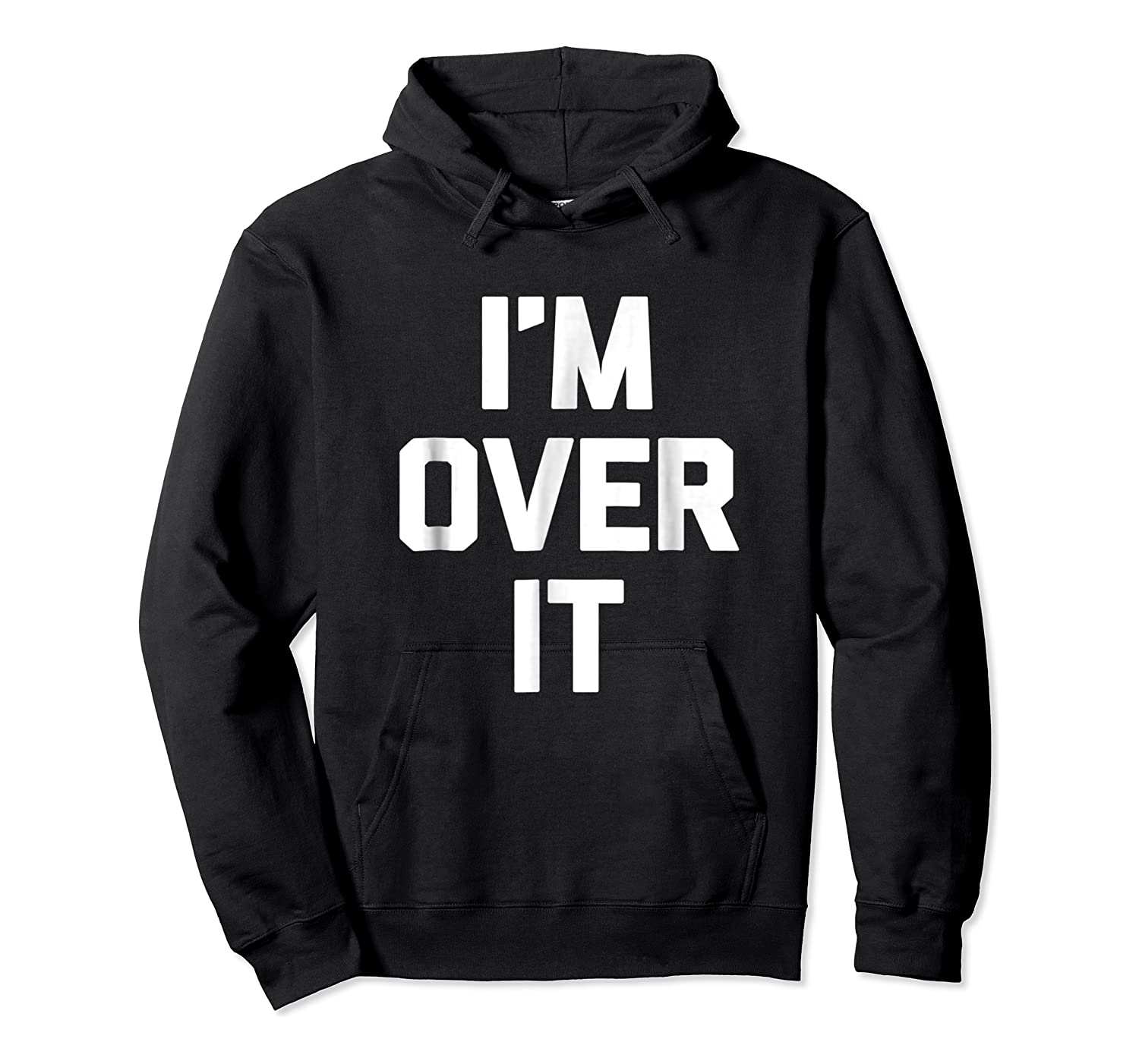 I'm Over It Funny Saying Sarcastic Novelty Humor Shirts Unisex Pullover Hoodie