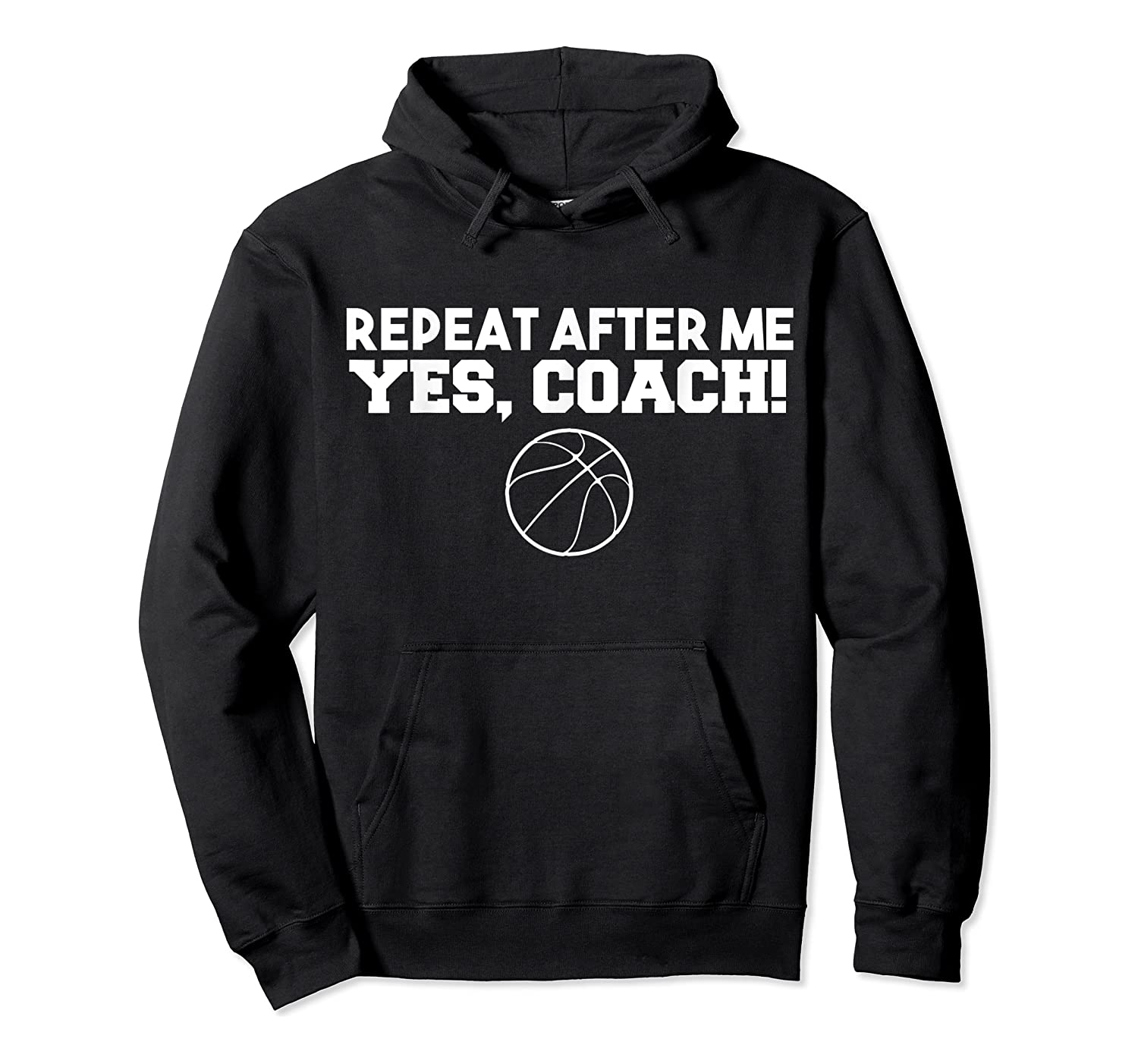 Repeat After Me Yes Coach Basketball T-shirt Unisex Pullover Hoodie