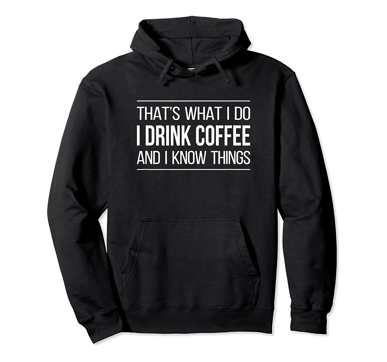 That's What I Do - I Drink Coffee And I Know Things - T-shirt Unisex Pullover Hoodie