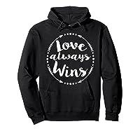 Love Always Wins Inspirational Spiritual Gift Shirts Hoodie Black