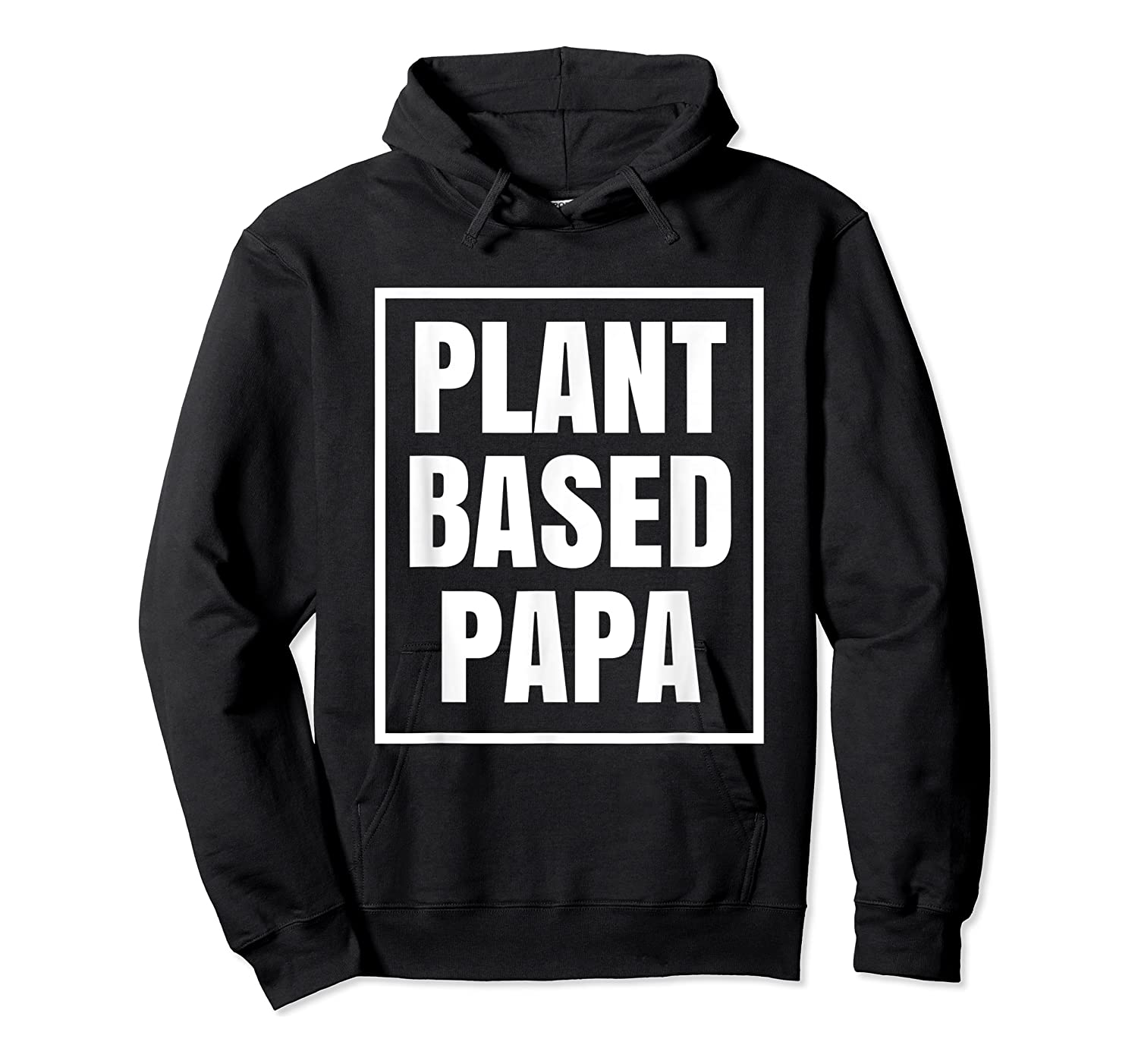 Plant Based Papa Dads Wfpb T-shirt Unisex Pullover Hoodie