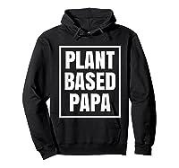 Plant Based Papa Dads Wfpb T-shirt Hoodie Black