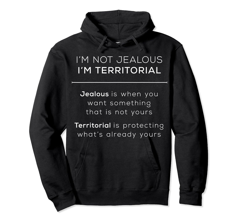 I'm Territorial Not Jealous Bdsm Kink Shirt Unisex Pullover Hoodie