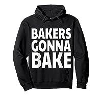 Bakers Gonna Bake Funny Baking Shirts Hoodie Black