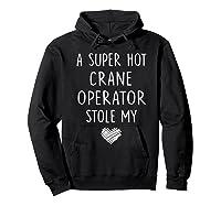 A Super Hot Crane Operator Stole My Heart Girlfriend Wife T-shirt Hoodie Black