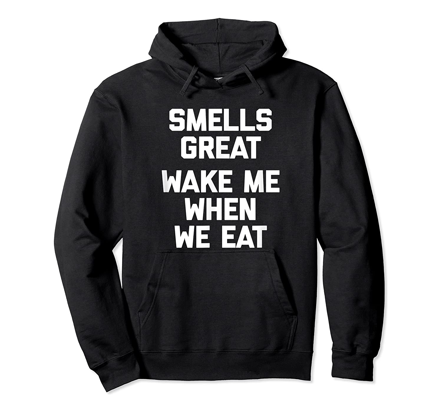 Smells Great, Wake Me When We Eat Funny Saying Food Shirts Unisex Pullover Hoodie