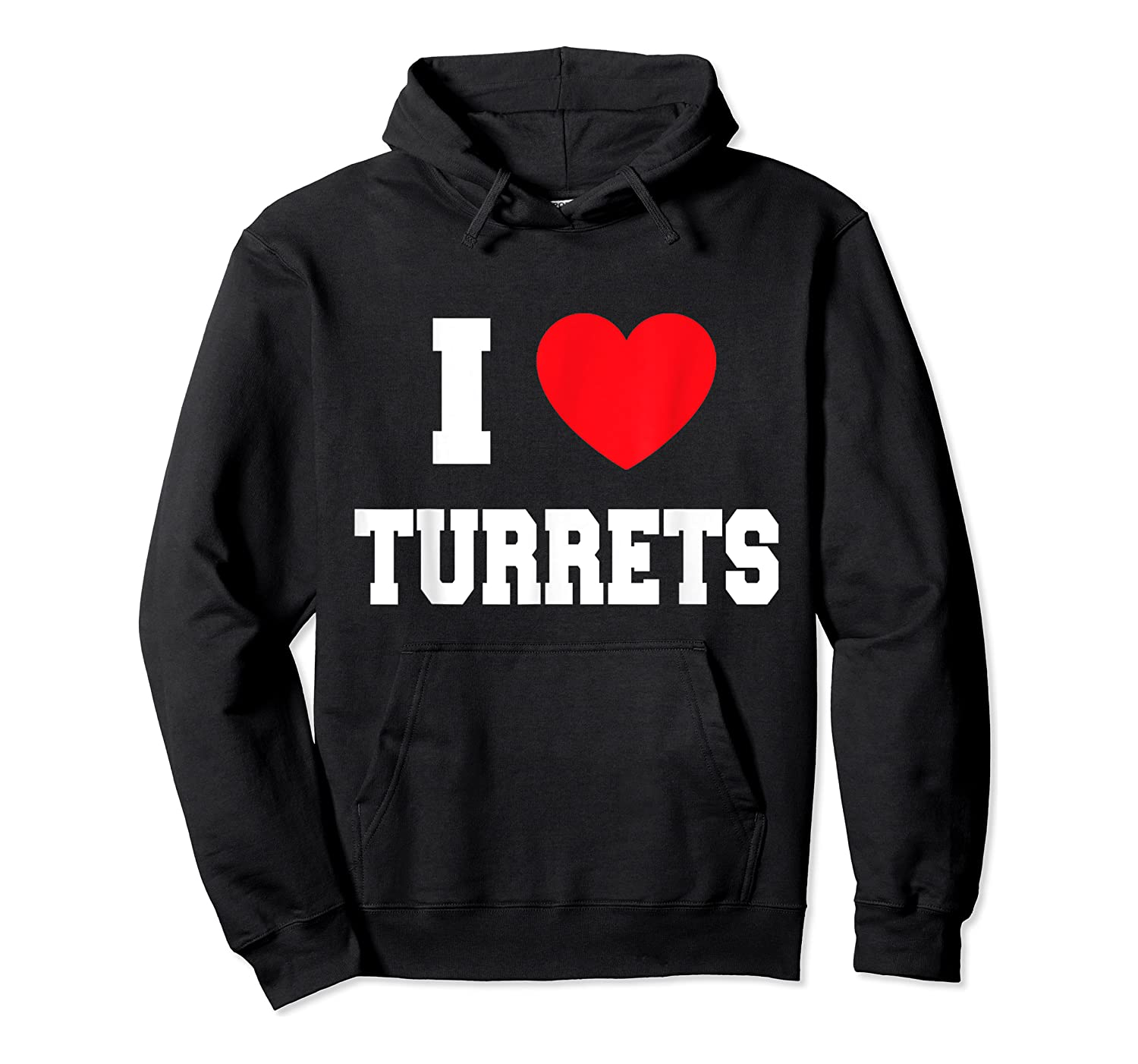 I Love Turrets T-shirt Unisex Pullover Hoodie