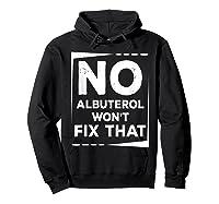 Respiratory Therapy - Albuterol Won't Fix That T-shirt Hoodie Black