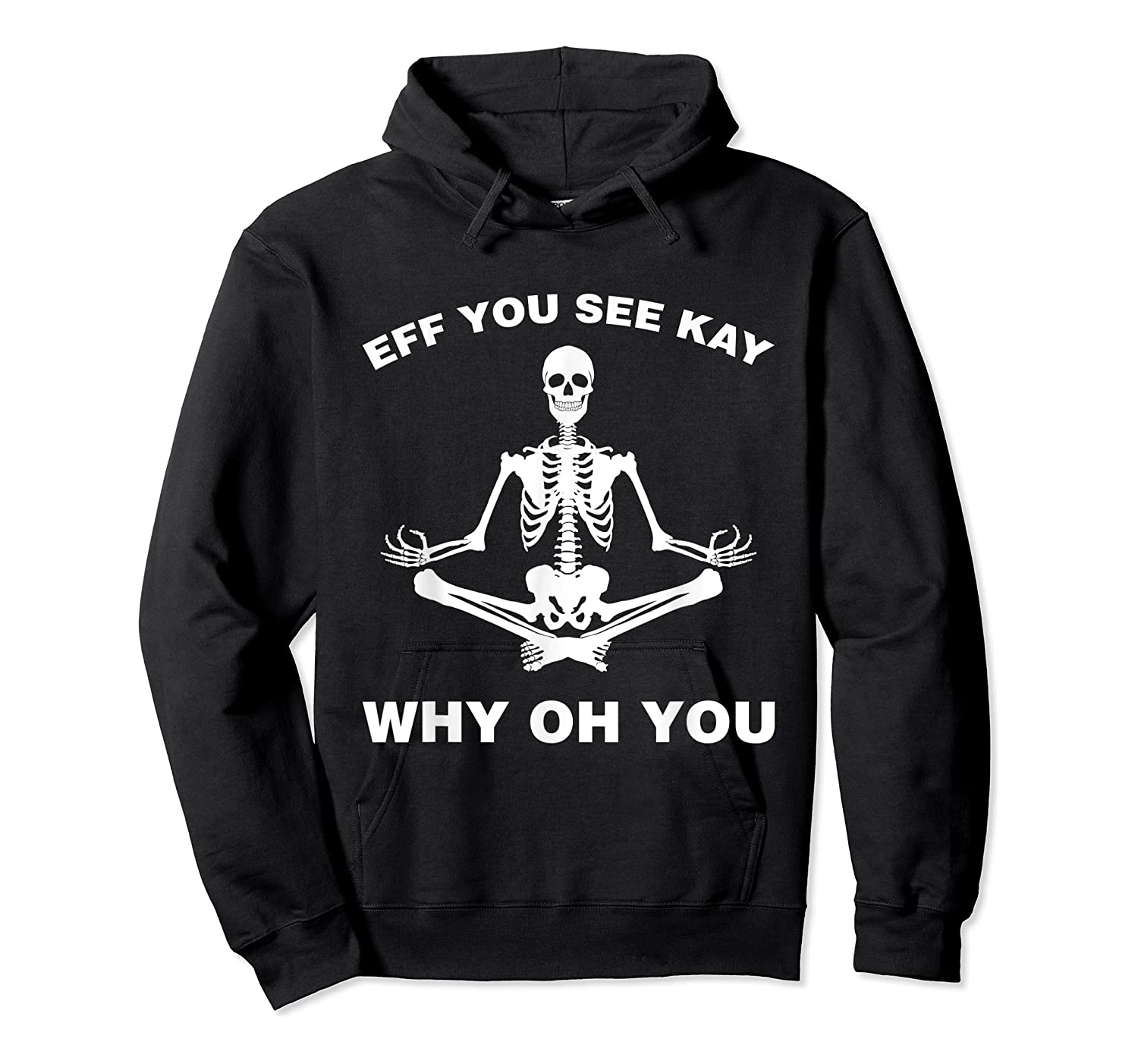 Eff You See Kay Why Oh You Skeleton T-shirt Unisex Pullover Hoodie