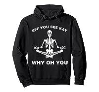 Eff You See Kay Why Oh You Skeleton T-shirt Hoodie Black