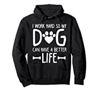 Work Hard So My Dog Can Have A Better Life Shirts Hoodie Black