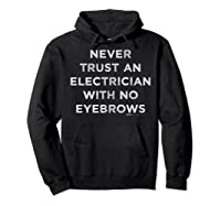Vintage Never Trust An Electrician With No Eyebrows Word Shirts Hoodie Black