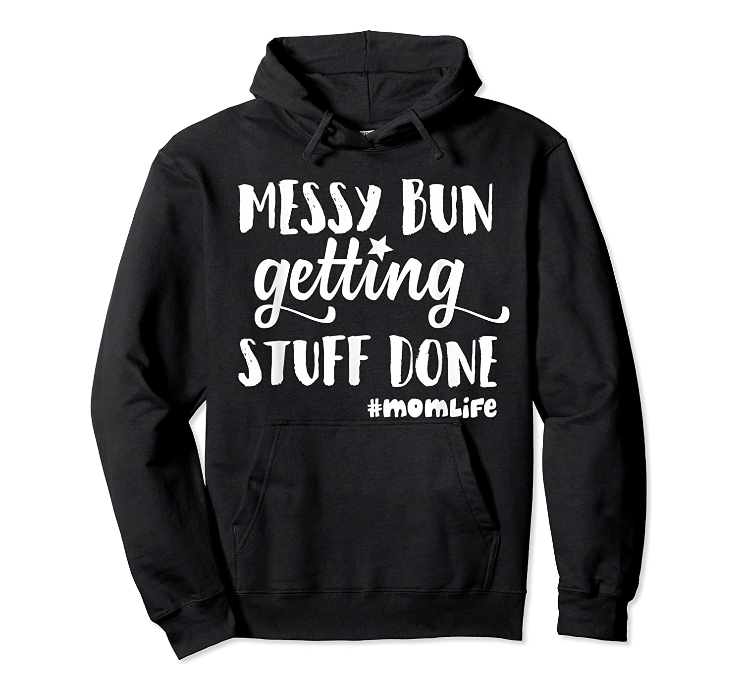 Messy Bun Getting Stuff Done Mom Life Shirts Unisex Pullover Hoodie