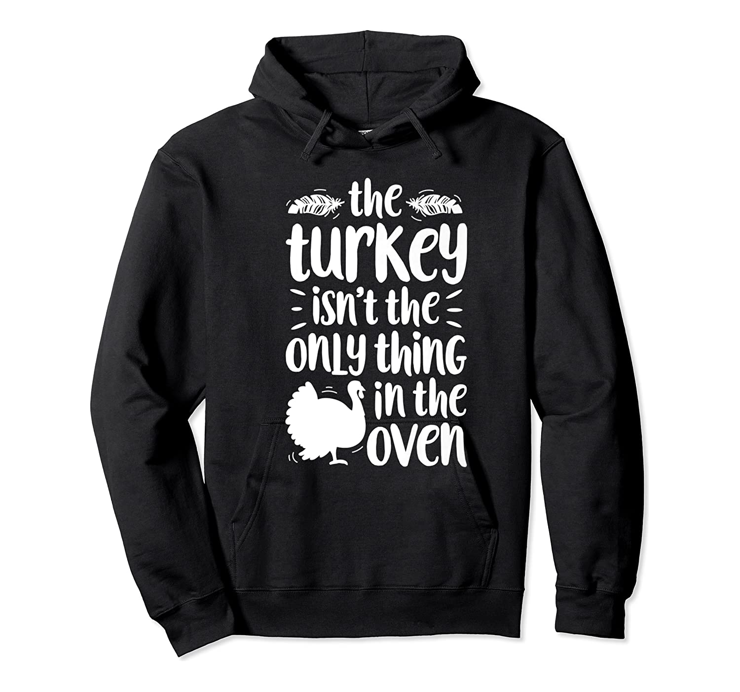 Thanksgiving The Turkey Isn't The Only Thing Shirts Unisex Pullover Hoodie