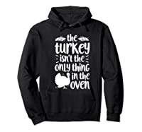 Thanksgiving The Turkey Isn't The Only Thing Shirts Hoodie Black