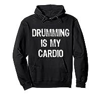 Drumming Is My Cardio Funny Drummers Shirts Hoodie Black