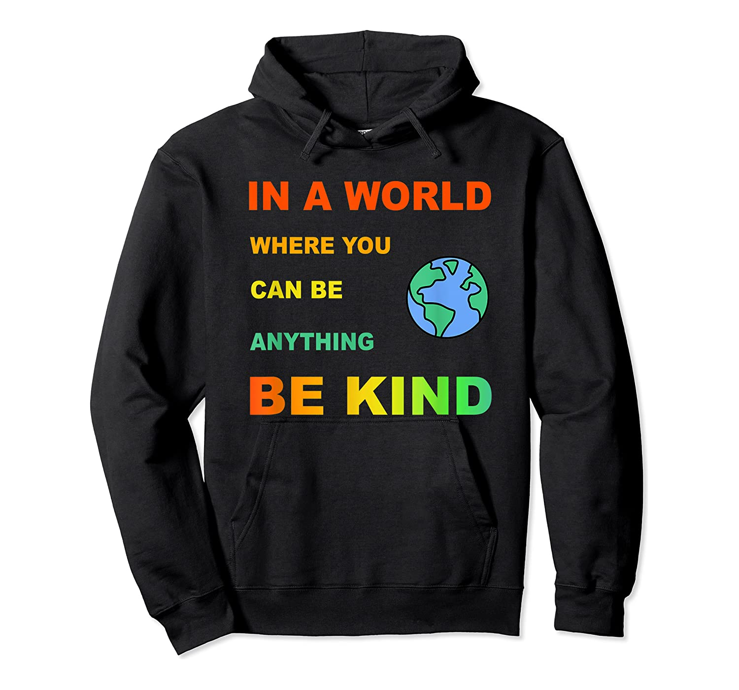 In A World Where You Can Be Anything Be Kind Gift Shirts Unisex Pullover Hoodie