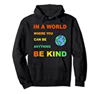 In A World Where You Can Be Anything Be Kind Gift Shirts Hoodie Black