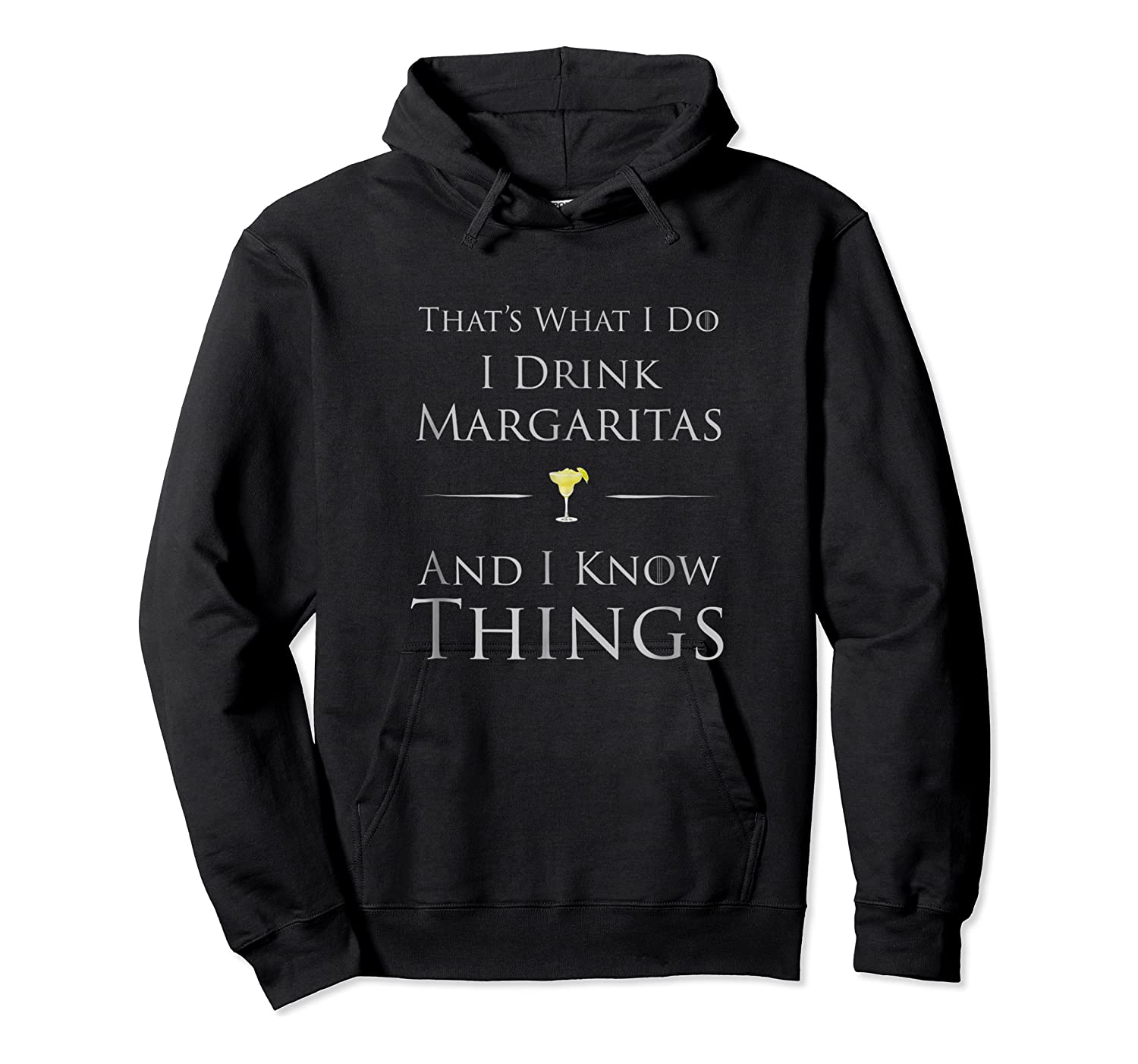 That's What I Do I Drink Margaritas And I Know Things Shirts Unisex Pullover Hoodie