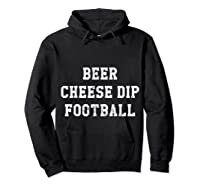 Beer Cheese Dip Football Design For Game Day T-shirt Hoodie Black