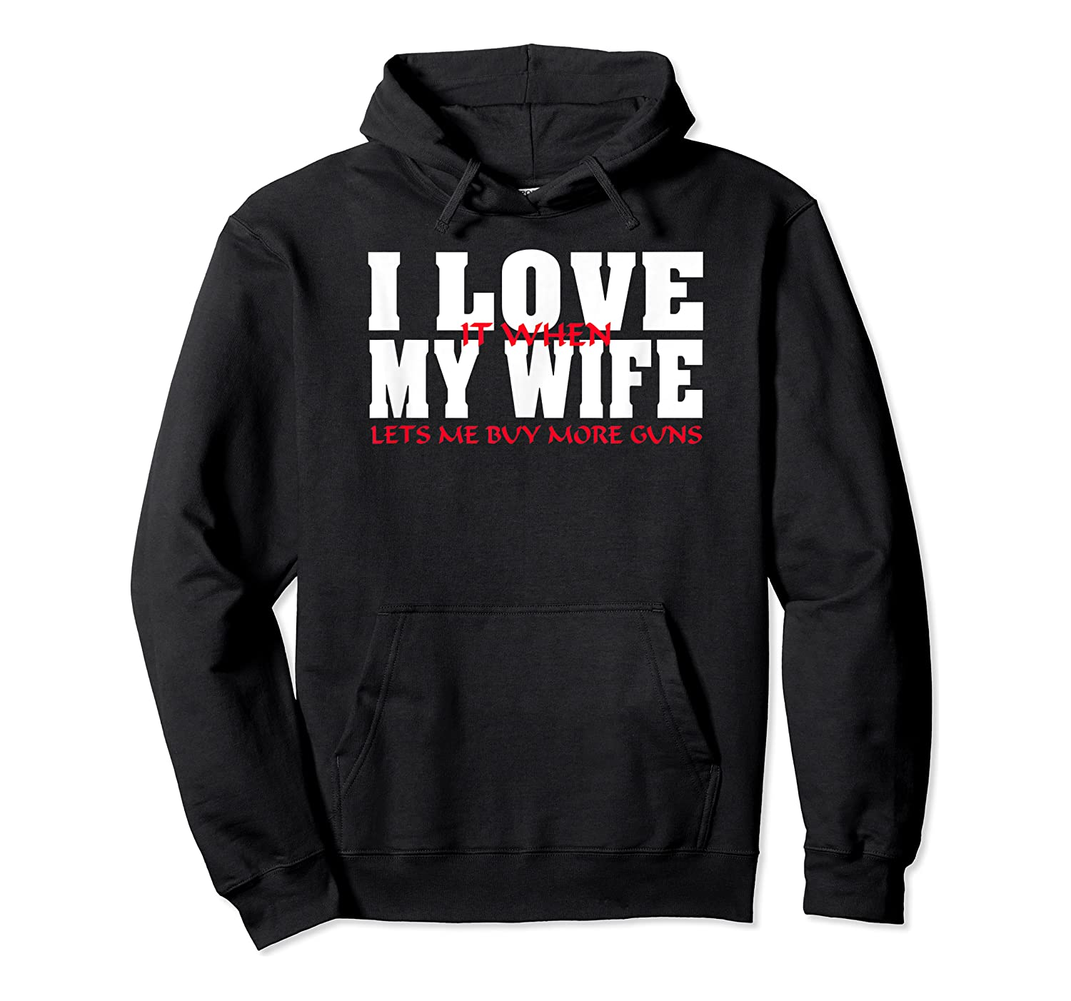 I Love It When My Wife Lets Me Buy More Guns Funny Husband T-shirt Unisex Pullover Hoodie