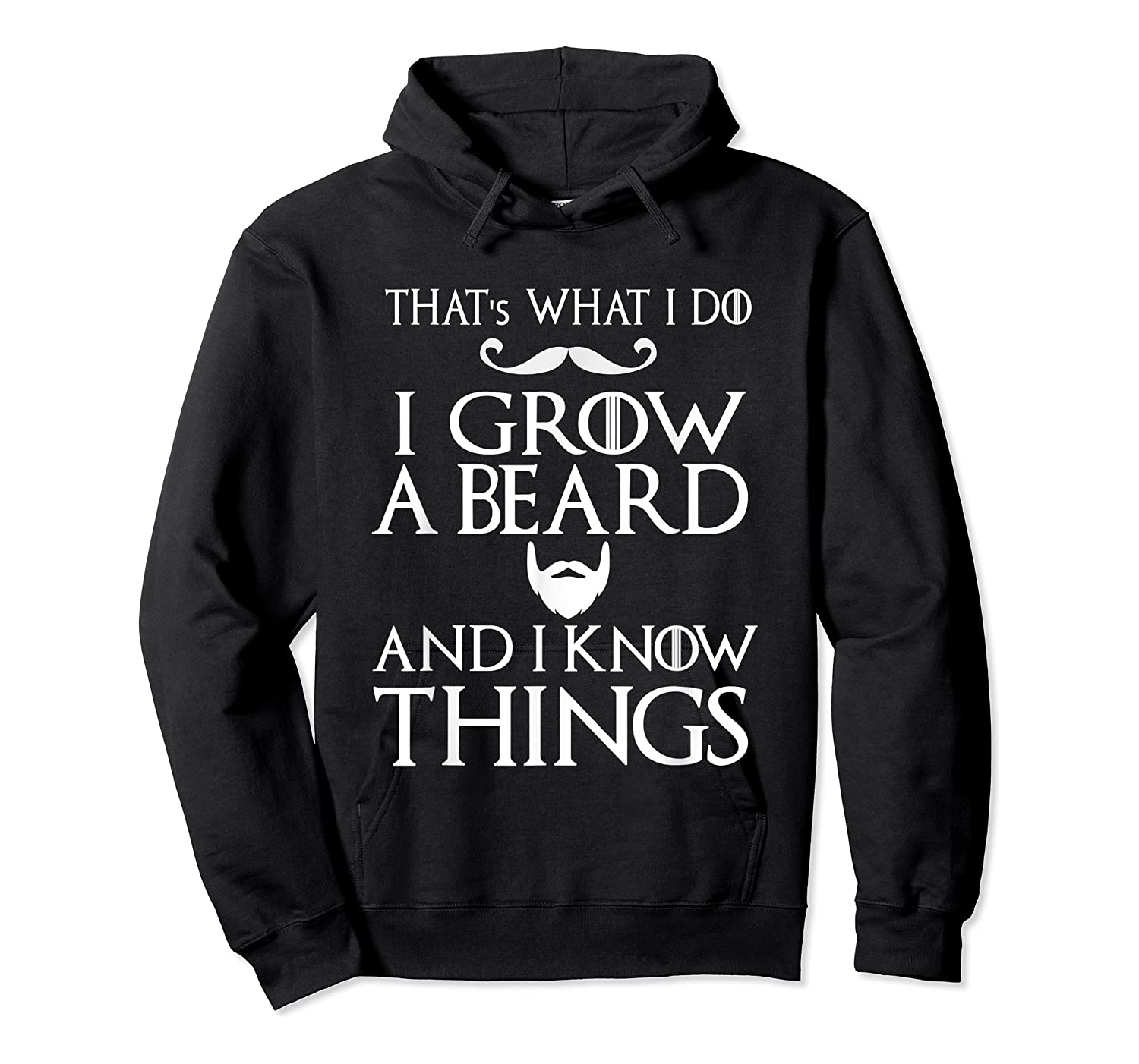 That's What I Do I Grow A Beard And I Know Things Shirts Unisex Pullover Hoodie