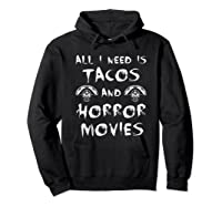 All I Need Is Tacos And Horror Movies Horror Shirts Hoodie Black