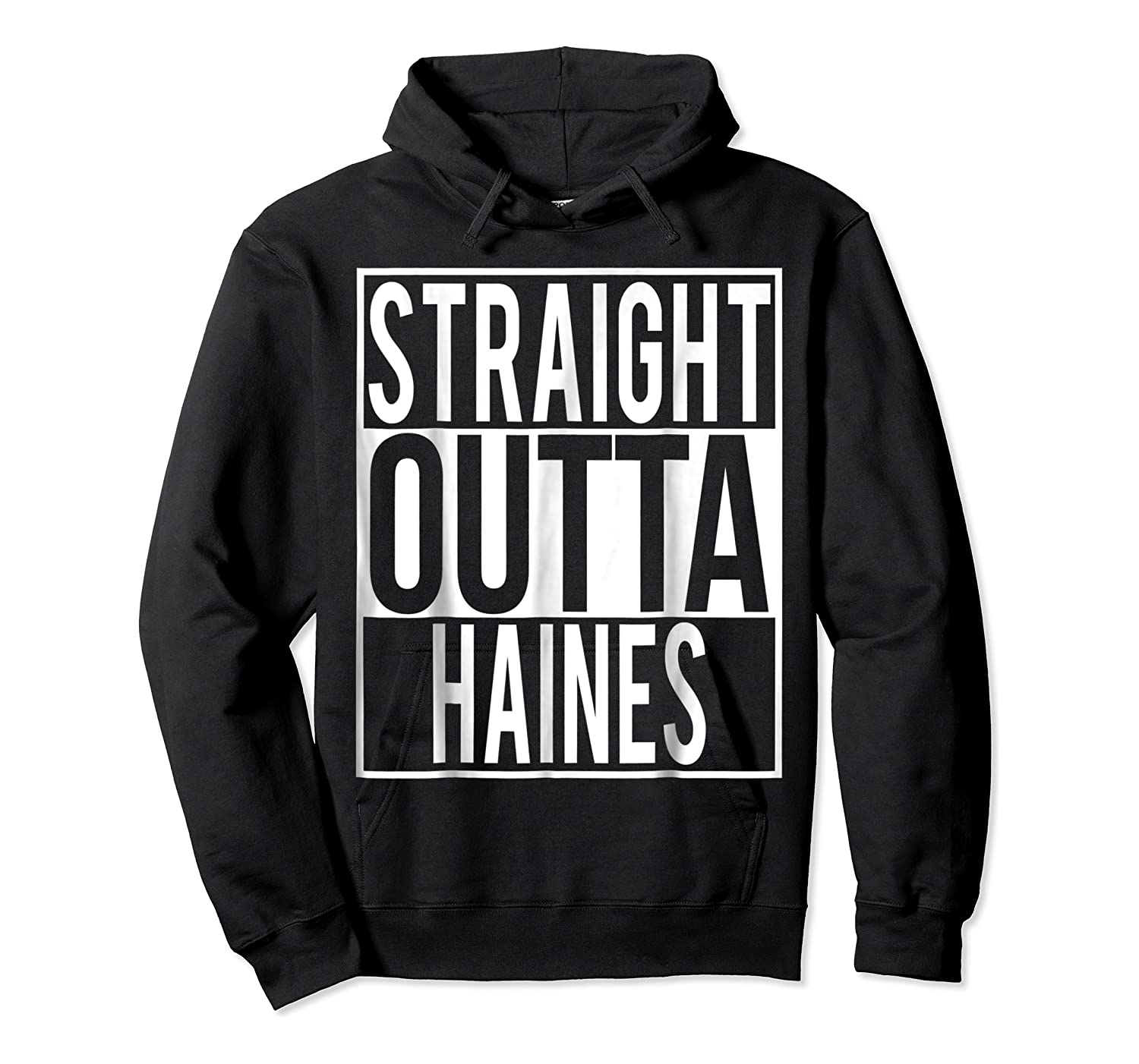 Straight Outta Haines Shirt Unisex Pullover Hoodie
