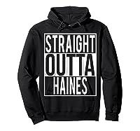 Straight Outta Haines Shirt Hoodie Black