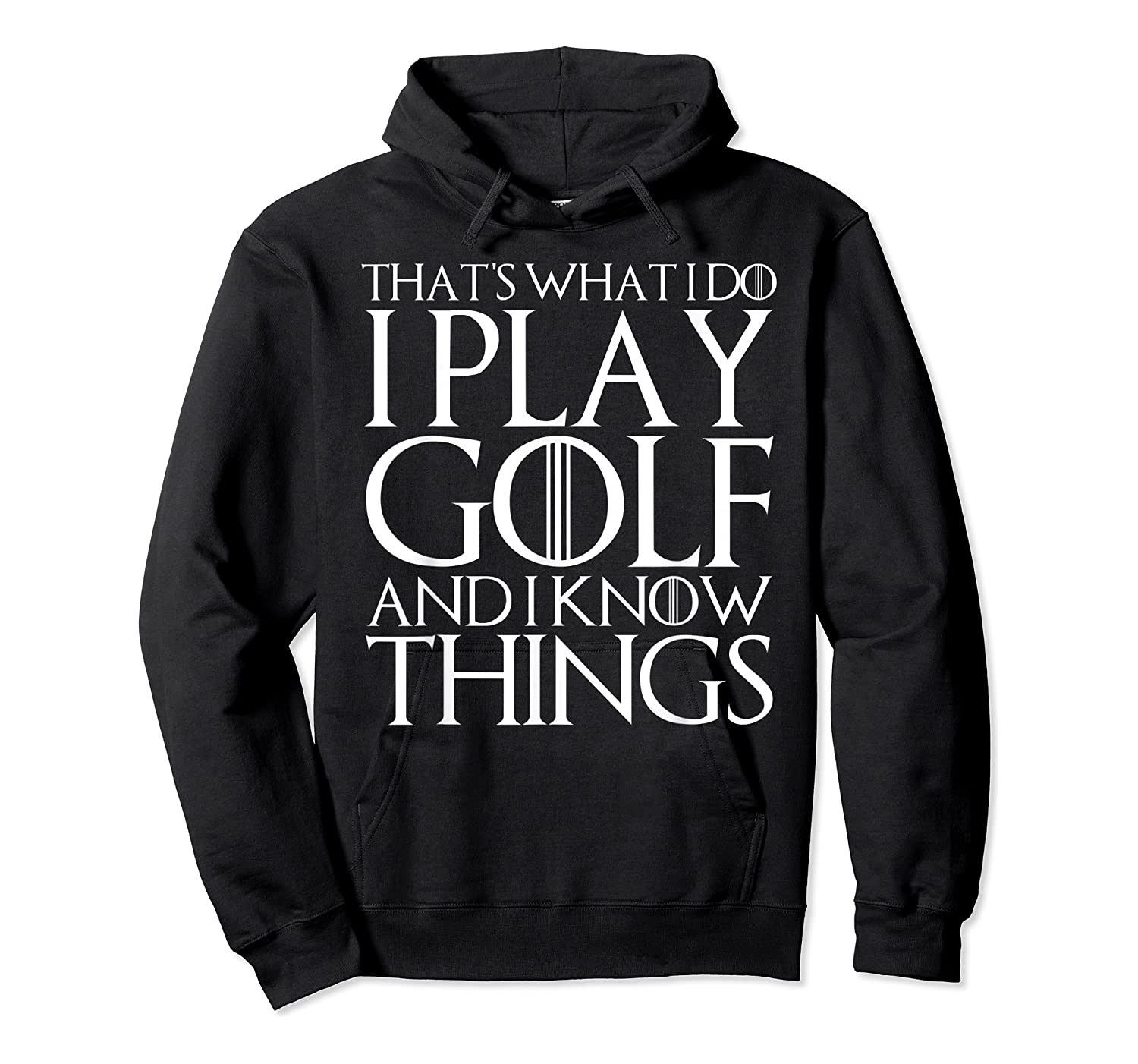 That's What I Do I Play Golf And I Know Things T-shirt Unisex Pullover Hoodie