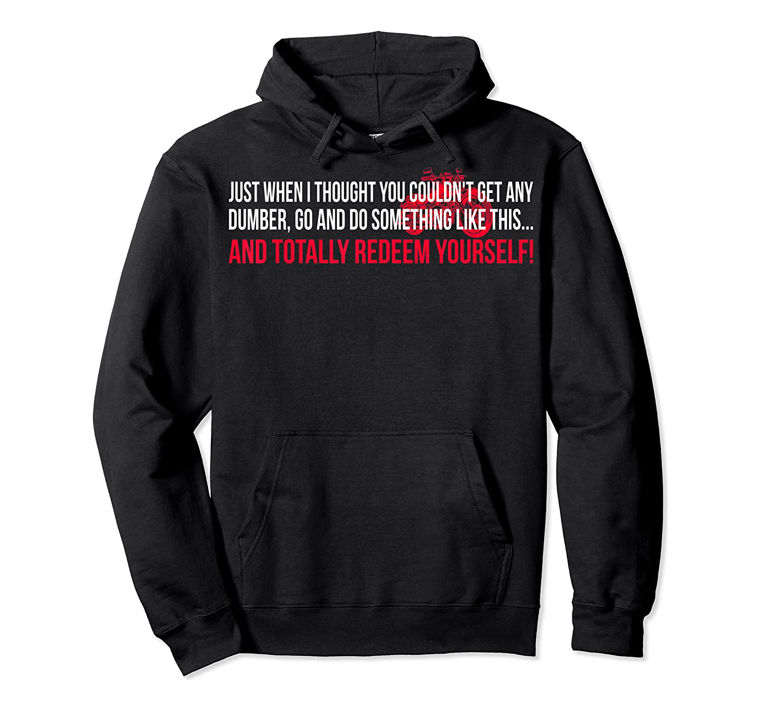 Just When I Thought You Couldnt Get Any Dumber T-shirt Unisex Pullover Hoodie