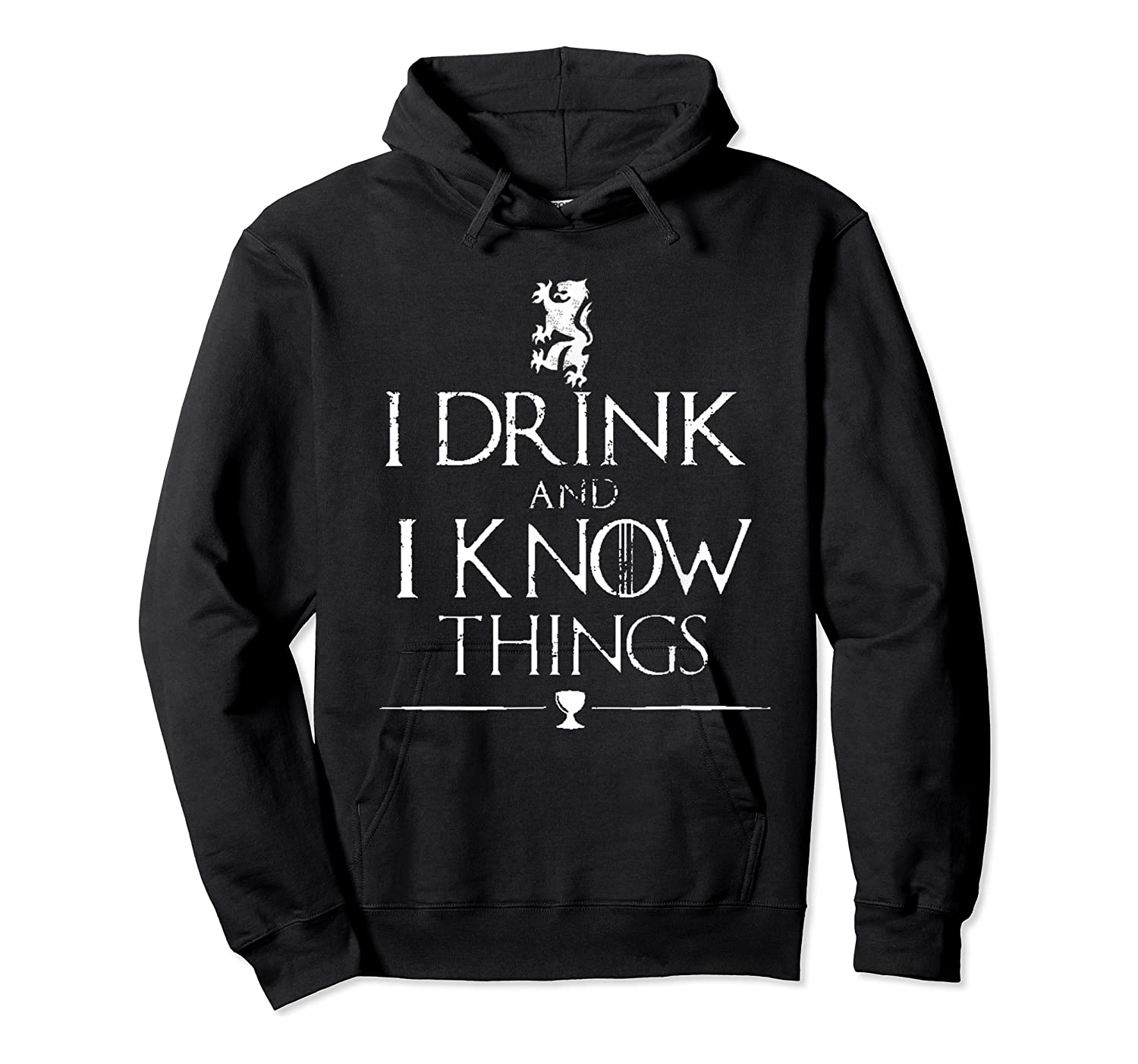 That's What I Do, I Drink And I Know Things Shirts Unisex Pullover Hoodie