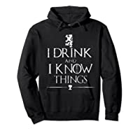 That's What I Do, I Drink And I Know Things Shirts Hoodie Black